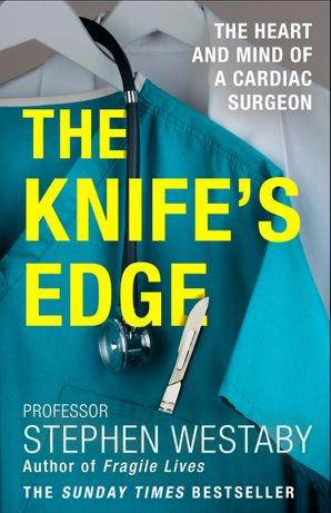 the-knifes-edge-the-heart-and-mind-of-a-cardiac-surgeon