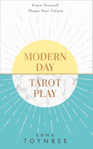 Modern Day Tarot Play: Know yourself, shape your life Paperback  by Emma Toynbee