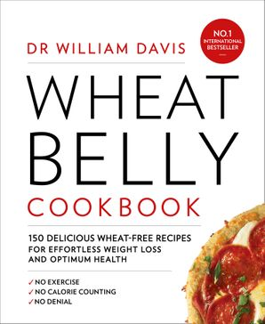 Wheat Belly Cookbook: 150 delicious wheat-free recipes for effortless weight loss and optimum health Paperback  by William Davis, M.D.