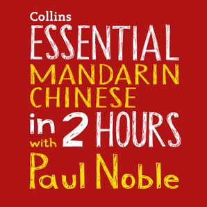 Essential Mandarin Chinese in 2 hours with Paul Noble  Unabridged edition by Kai-Ti Noble
