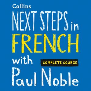Next Steps in French with Paul Noble - Complete Course  Unabridged First edition by