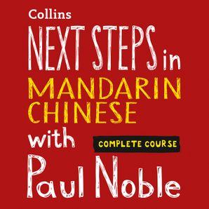 Next Steps in Mandarin Chinese with Paul Noble – Complete Course  Unabridged First edition by