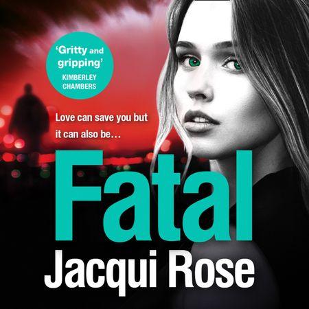 Fatal - Jacqui Rose, Read by Annie Aldington