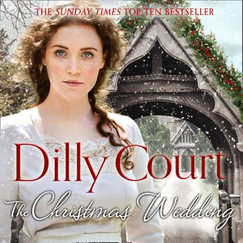 The Christmas Wedding (The Village Girls, Book 1) - Dilly Court, Reader to be announced