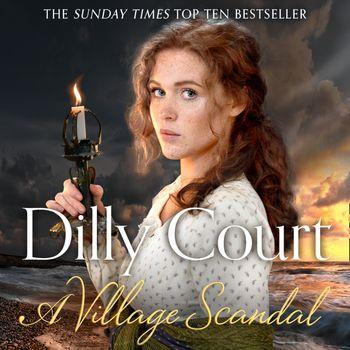 A Village Scandal (The Village Secrets, Book 2) - Dilly Court, Read by Annie Aldington