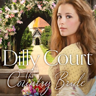 The Country Bride (The Village Secrets, Book 3) - Dilly Court, Read by Annie Aldington