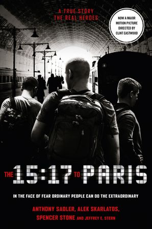 The 15:17 to Paris: The True Story of a Terrorist, a Train and Three American Heroes eBook  by