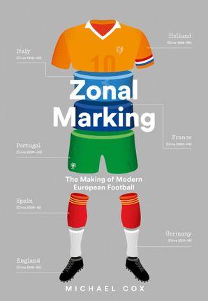 Zonal Marking: The Making of Modern European Football eBook  by