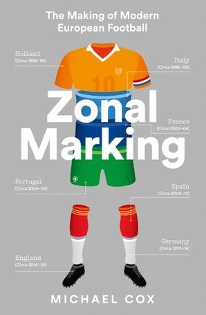 Zonal Marking: The Making of Modern European Football Paperback  by Michael Cox