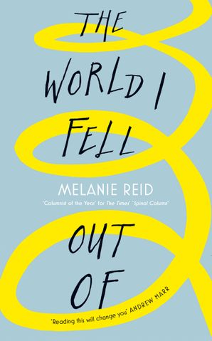 The World I Fell Out Of Hardcover  by Melanie Reid