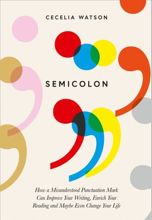 Semicolon: How a misunderstood punctuation mark can improve your writing, enrich your reading and even change your life Hardcover  by