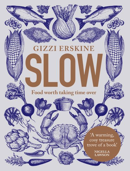 Slow: Food Worth Taking Time Over - Gizzi Erskine