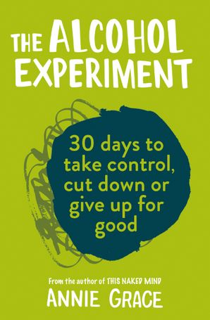 The Alcohol Experiment: how to take control of your drinking and enjoy being sober for good Paperback  by Annie Grace