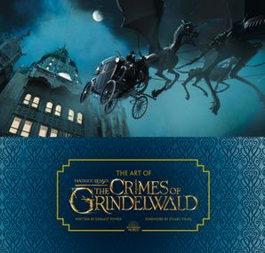 The Art of Fantastic Beasts: The Crimes of Grindelwald Hardcover  by Dermot Power