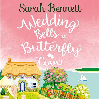 Wedding Bells at Butterfly Cove (Butterfly Cove, Book 2) - Sarah Bennett, Read by Rachel Bavidge