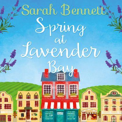 Spring at Lavender Bay (Lavender Bay, Book 1) - Sarah Bennett, Read by Rachel Bavidge