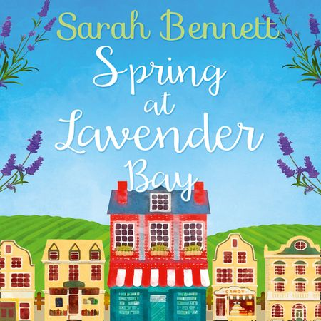 Spring at Lavender Bay (Lavender Bay, Book 1) - Sarah Bennett, Read by Rachel Bavidge