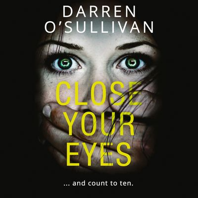 Close Your Eyes… - Darren O'Sullivan, Read by Darren O'Sullivan