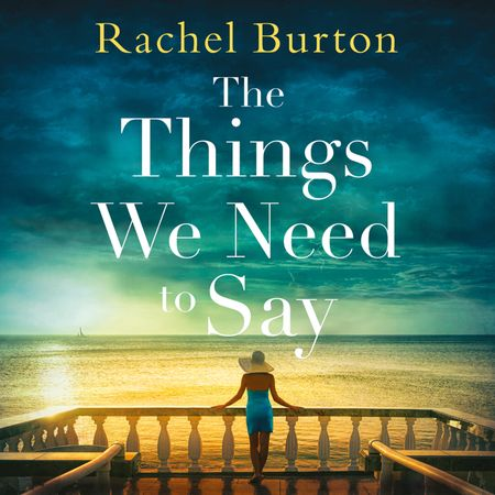 The Things We Need to Say - Rachel Burton, Read by Gabrielle Glaister