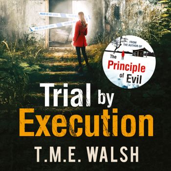 Trial by Execution (DCI Claire Winters crime series, Book 3) - T.M.E. Walsh, Read by Helen Keeley