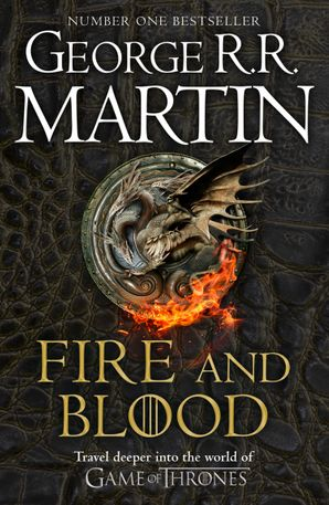 Fire and Blood: 300 Years Before A Game of Thrones (A Targaryen History) (A Song of Ice and Fire) eBook  by George R. R. Martin