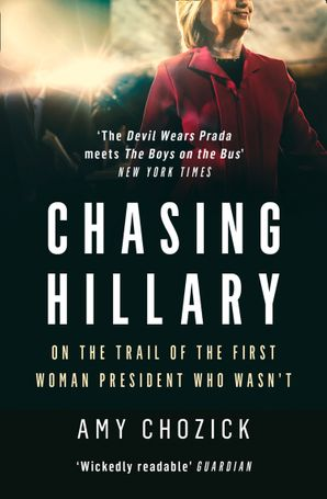 Chasing Hillary: On the Trail of the First Woman President Who Wasn't eBook  by Amy Chozick