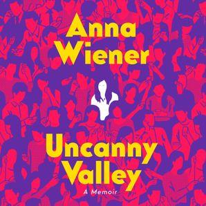 Uncanny Valley: A Memoir  Unabridged edition by