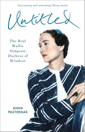 Untitled: The Real Wallis Simpson, Duchess of Windsor Hardcover  by Anna Pasternak