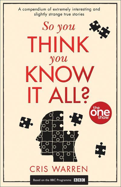 So You Think You Know It All?: A compendium of extremely interesting and slightly strange true stories - Cris Warren