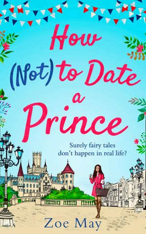 How (Not) to Date a Prince eBook  by Zoe May
