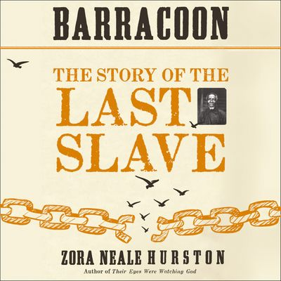 Barracoon: The Story of the Last Slave - Zora Neale Hurston, Foreword by Alice Walker, Read by Deborah G. Plant and Robin Miles