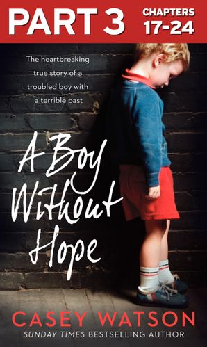 A Boy Without Hope: Part 3 of 3 eBook  by Casey Watson
