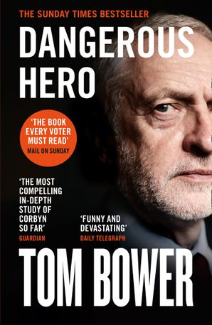 Dangerous Hero: Corbyn's Ruthless Plot for Power Paperback  by Tom Bower