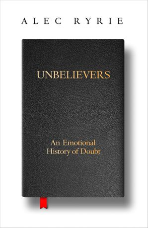 unbelievers-an-emotional-history-of-doubt