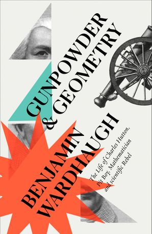 gunpowder-and-geometry-the-life-of-charles-hutton-pit-boy-mathematician-and-scientific-rebel