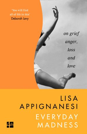 Everyday Madness: On Grief, Anger, Loss and Love Paperback  by Lisa Appignanesi