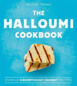 The Halloumi Cookbook Hardcover  by Heather Thomas