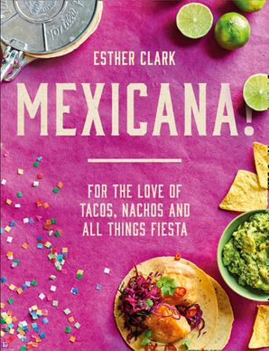 Mexicana!: For the Love of Tacos, Nachos and All Things Fiesta eBook  by Esther Clark