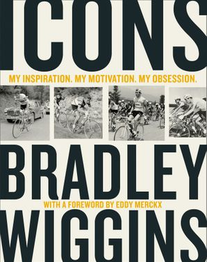 Icons: My Inspiration. My Motivation. My Obsession. eBook  by Bradley Wiggins