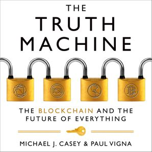 The Truth Machine: The Blockchain and the Future of Everything  Unabridged edition by
