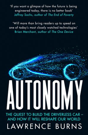 Autonomy: The Quest to Build the Driverless Car and How It Will Reshape Our World Paperback  by Lawrence D. Burns