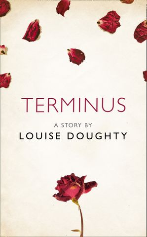 Terminus: A Story from the collection, I Am Heathcliff eBook  by Louise Doughty