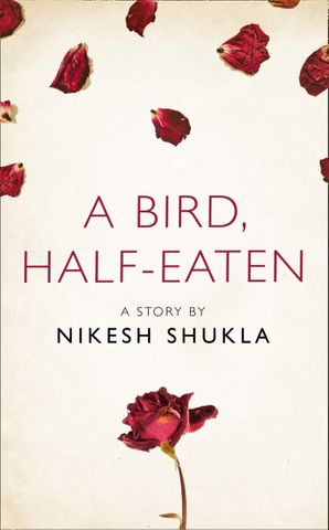 A bird, half-eaten: A Story from the collection, I Am Heathcliff eBook  by Nikesh Shukla