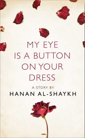 My Eye is a Button on Your Dress: A Story from the collection, I Am Heathcliff - Hanan al-Shaykh