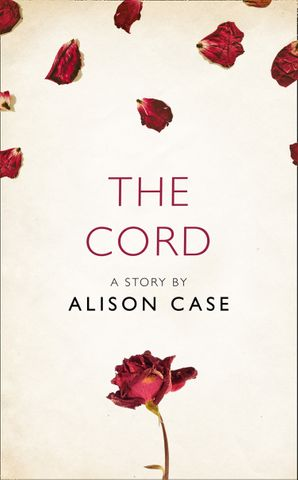 The Cord: A Story from the collection, I Am Heathcliff eBook  by Alison Case