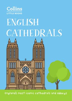 English Cathedrals: England's magnificent cathedrals and abbeys (Collins Little Books) eBook  by No Author