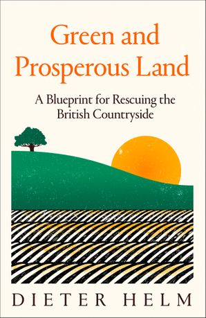 Green and Prosperous Land: A Blueprint for Rescuing the British Countryside Hardcover  by Dieter Helm