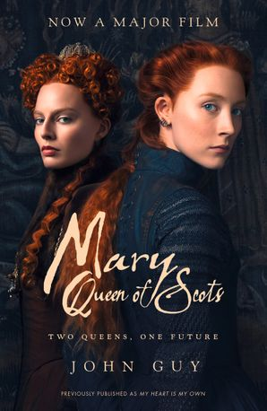 Mary Queen of Scots Paperback Film tie-in edition by Prof. John Guy
