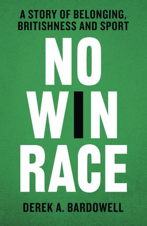 No Win Race: A Story of Belonging, Britishness and Sport Hardcover  by