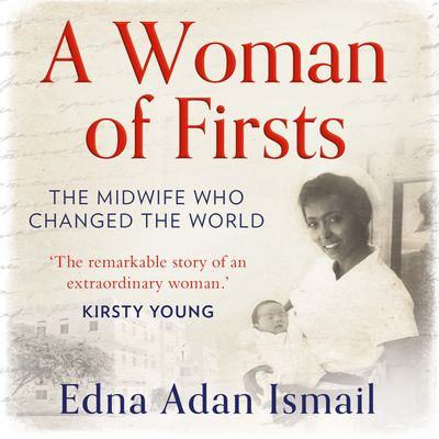 A Woman of Firsts: The midwife who built a hospital and changed the world - Edna Adan Ismail, With Wendy Holden, Read by Edna Adan Ismail